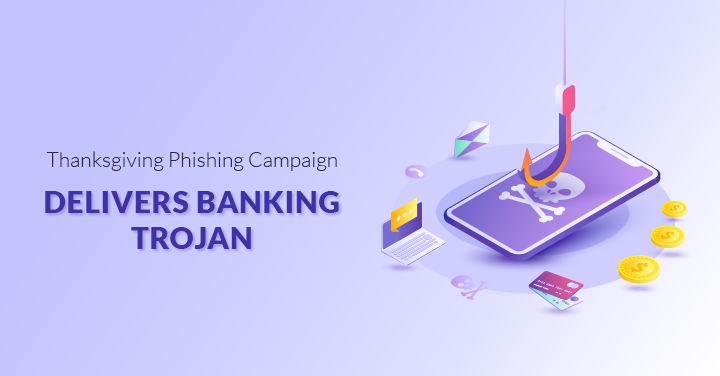 Thanksgiving Phishing Campaign Delivers Banking Trojan