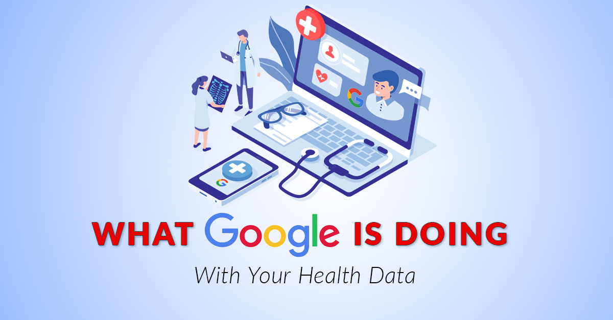 What Google is Doing with Your Health Data