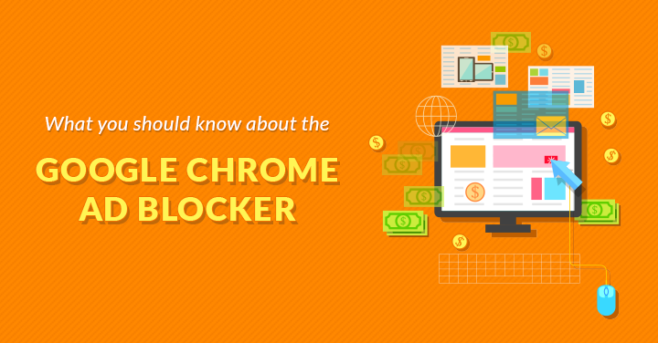 What You Should Know About the Google Chrome Ad Blocker